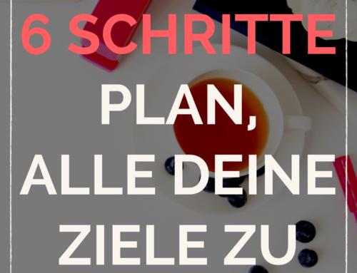 Der 6 Schritte Plan, deine Ziele zu erreichen
