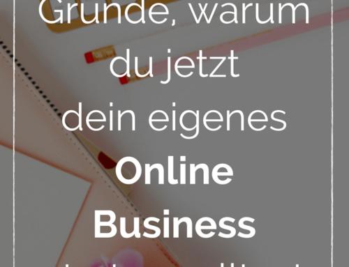 Online Business starten, Du? 7 gute Gründe für dein erstes Online Business.