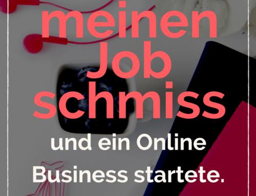 Wie es dazu kam, dass ich meinen Job schmiss und ein Online Business startete