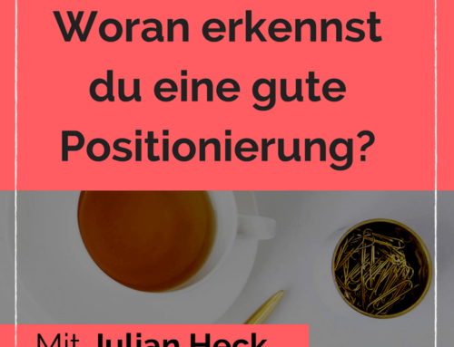 Woran erkennst du eine gute Positionierung. Interview mit Julian Heck.
