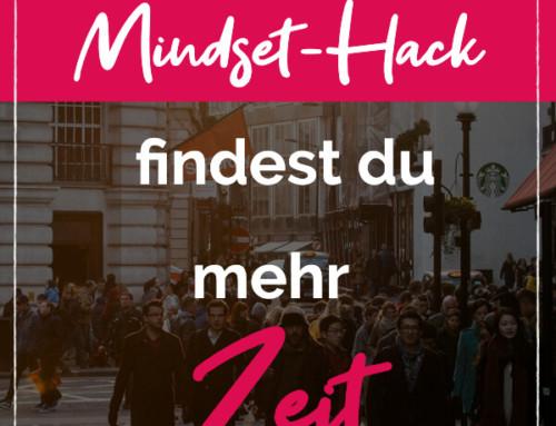 Durch diesen Mindset-Hack findest du mehr Zeit im Business!
